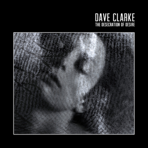 "DAVE CLARKE ""The Desecration Of Desire"""