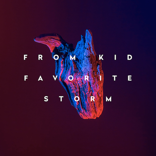 """FROM KID """"Favorite Storm"""""""