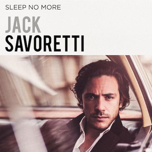 "Jack Savoretti ""Sleep No More"""