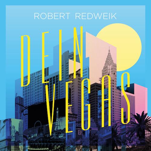 "Robert Redweik ""DEIN VEGAS"""