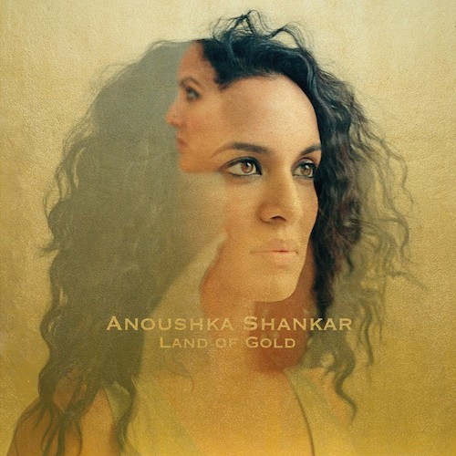 """ANOUSHKA SHANKAR """"Land of Gold"""""""
