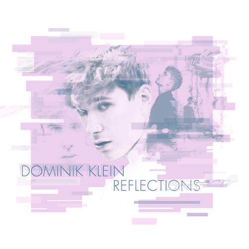 "DOMINIK KLEIN ""Reflections"" (EP) VÖ: 02.07.21"
