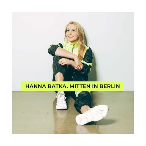 "HANNA BATKA ""Mitten in Berlin"" (Album) VÖ: 19.03.21"