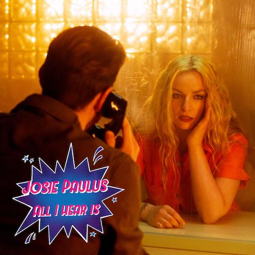 """JOSIE PAULUS """"All I Hear Is"""" (Single) VÖ: 18.06.21"""