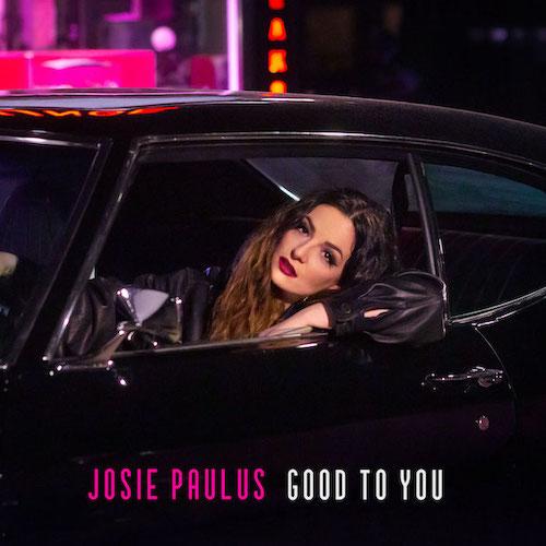 """JOSIE PAULUS """"Good To You"""" (Single) VÖ: 23.04.21"""