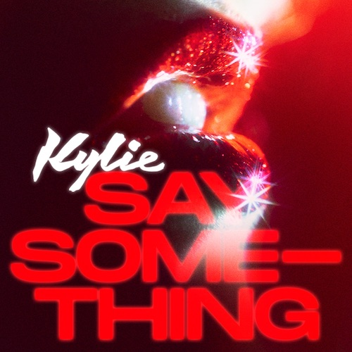 "KYLIE ""Say Something"" (Single) VÖ: 23.07.20"