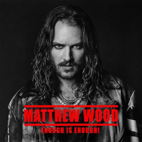 """MATTHEW WOOD """"Enough Is Enough"""" (Single) VÖ: 18.09.20"""