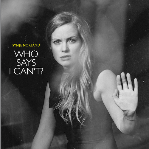 "SYNJE NORLAND ""Who Says I Can't?"""
