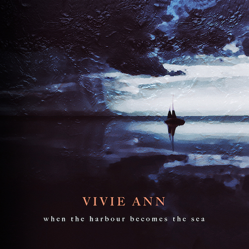 "VIVIE ANN ""When The Harbour Becomes The Sea"""